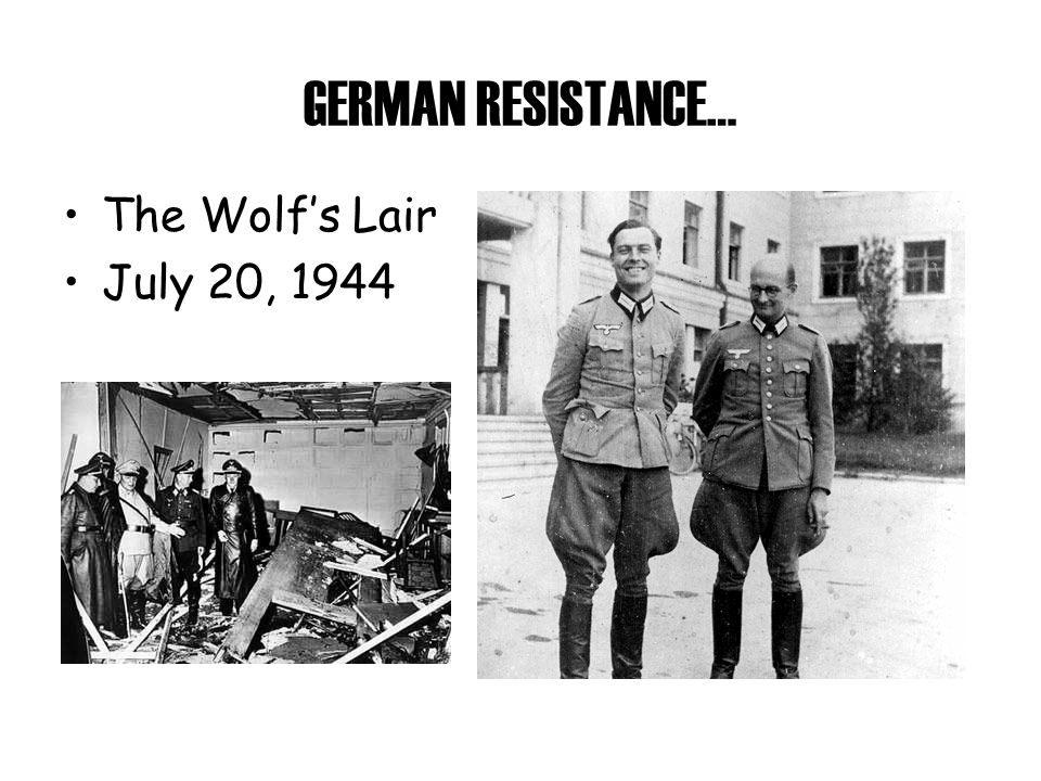 GERMAN RESISTANCE… The Wolf's Lair July 20, 1944
