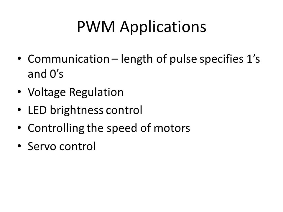 PWM Applications Communication – length of pulse specifies 1's and 0's