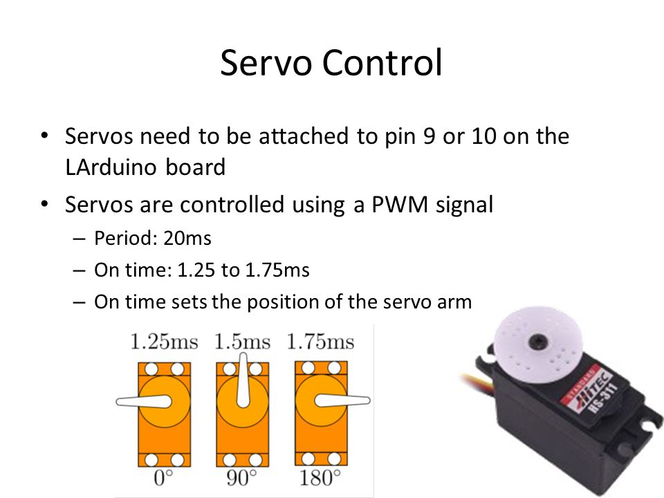 Servo Control Servos need to be attached to pin 9 or 10 on the LArduino board. Servos are controlled using a PWM signal.