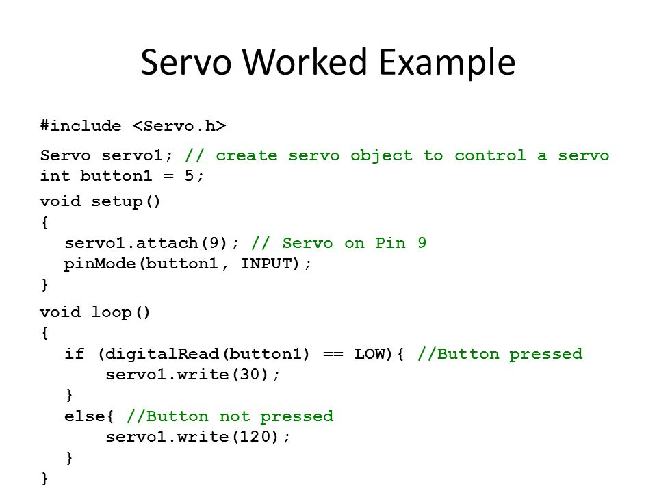 Servo Worked Example #include <Servo.h>