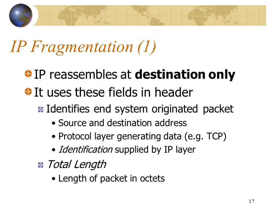 IP Fragmentation (1) IP reassembles at destination only