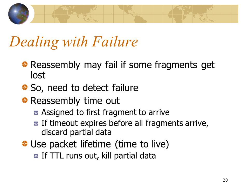 Dealing with Failure Reassembly may fail if some fragments get lost