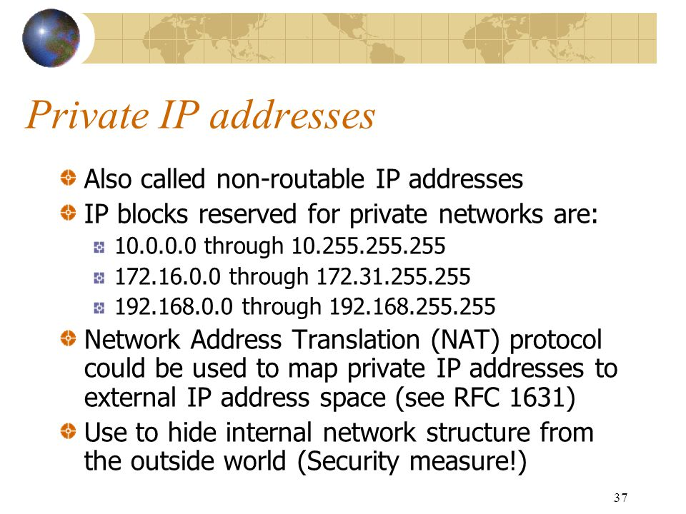 Private IP addresses Also called non-routable IP addresses