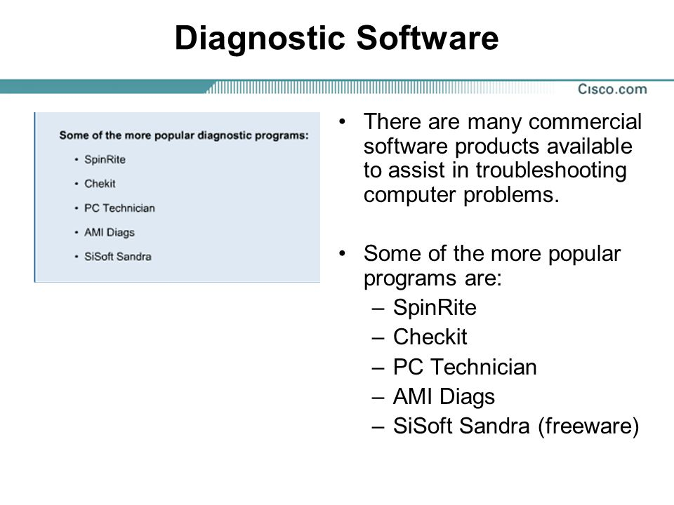 Diagnostic Software There are many commercial software products available to assist in troubleshooting computer problems.