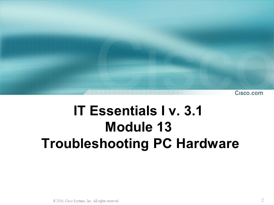 IT Essentials I v. 3.1 Module 13 Troubleshooting PC Hardware