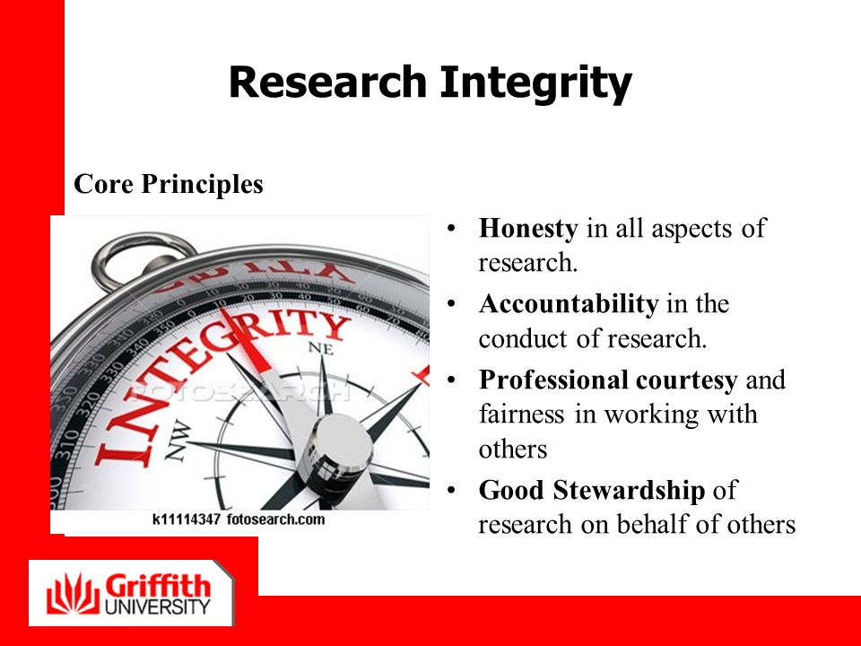 Research Integrity Core Principles Honesty in all aspects of research.