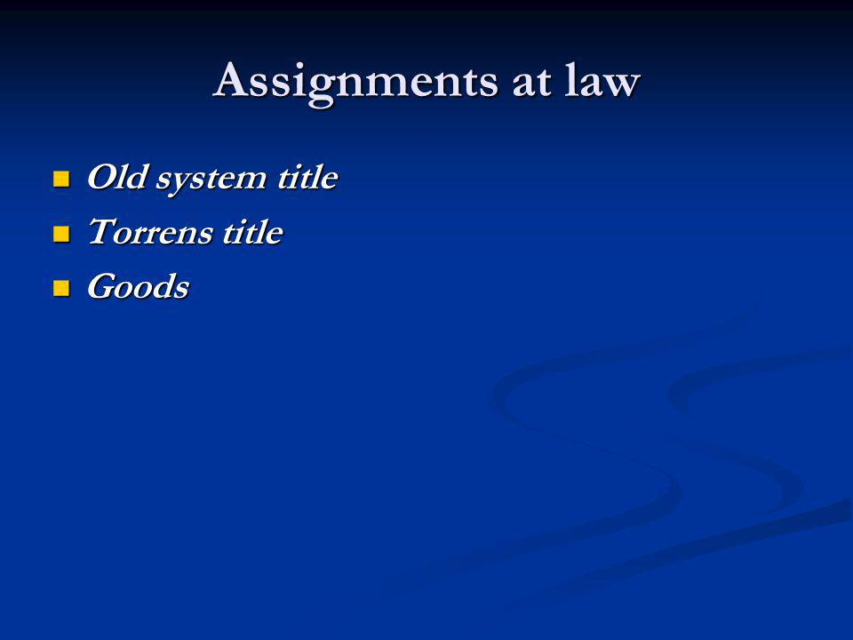 Assignments at law Old system title Torrens title Goods