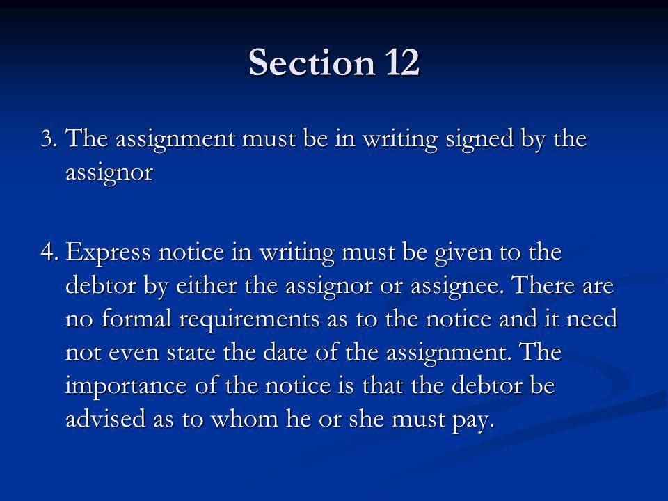 Section 12 3. The assignment must be in writing signed by the assignor.