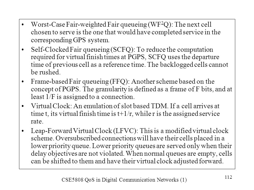 Worst-Case Fair-weighted Fair queueing (WF2Q): The next cell chosen to serve is the one that would have completed service in the corresponding GPS system.
