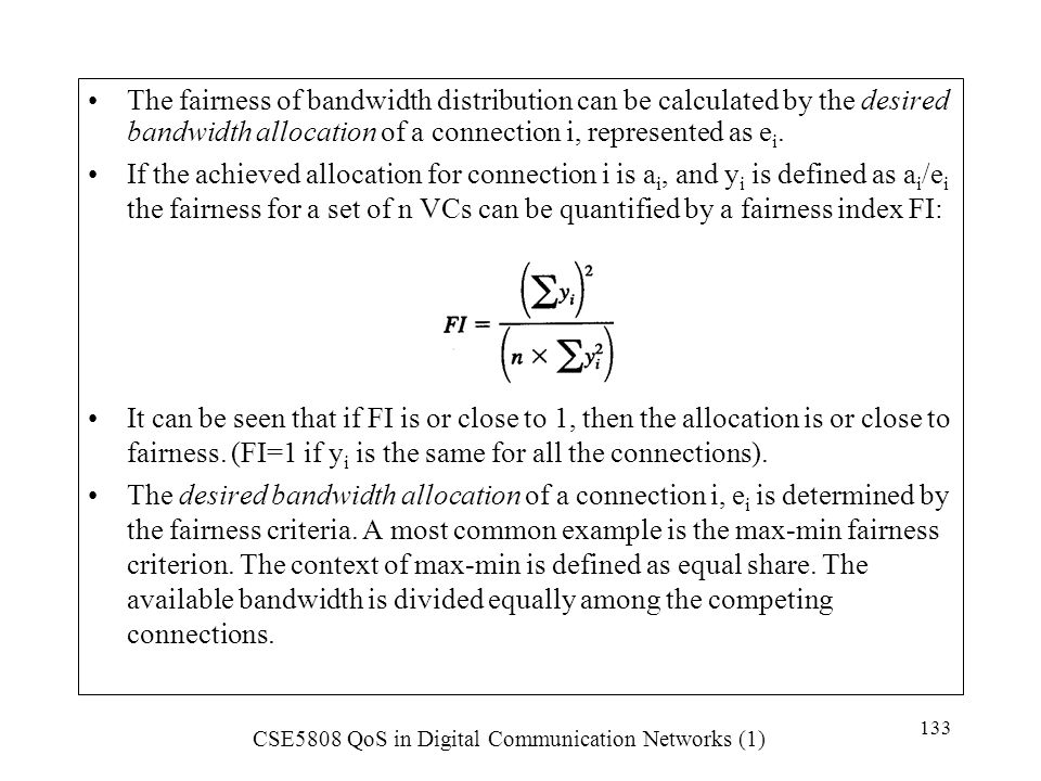 The fairness of bandwidth distribution can be calculated by the desired bandwidth allocation of a connection i, represented as ei.