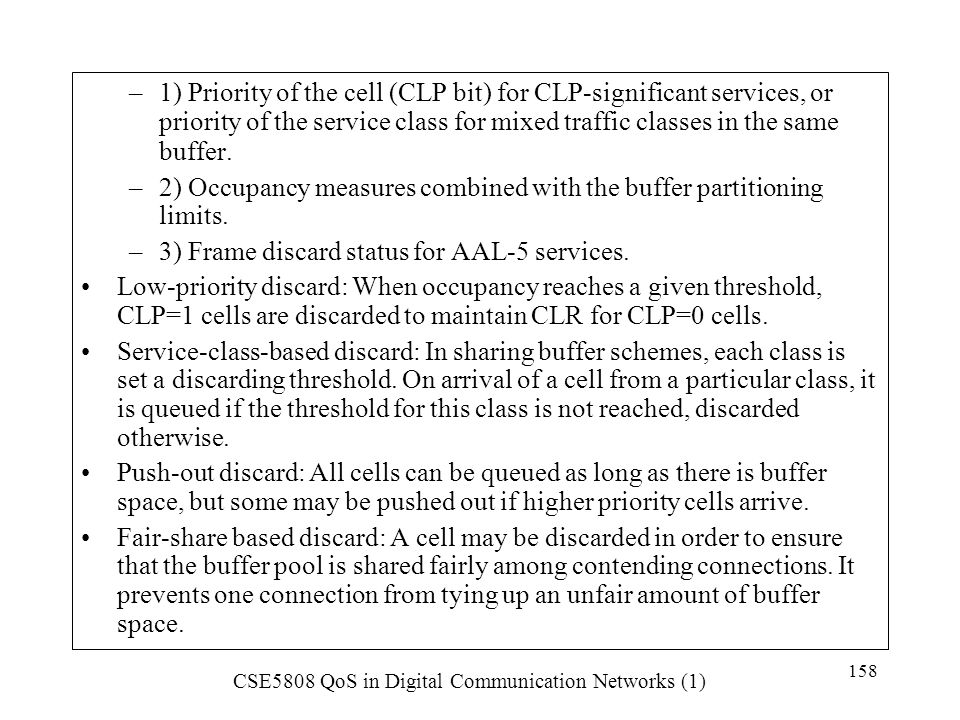 1) Priority of the cell (CLP bit) for CLP-significant services, or priority of the service class for mixed traffic classes in the same buffer.