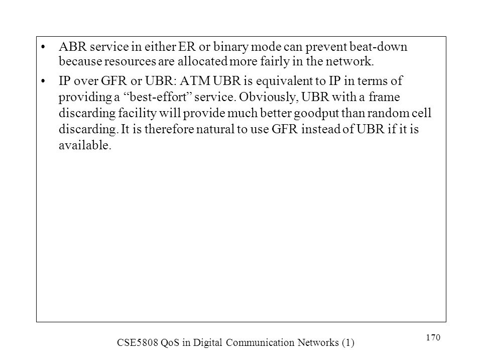 ABR service in either ER or binary mode can prevent beat-down because resources are allocated more fairly in the network.