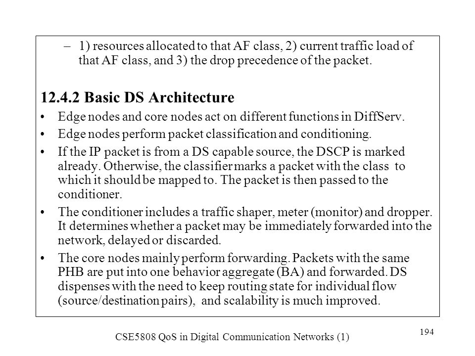 1) resources allocated to that AF class, 2) current traffic load of that AF class, and 3) the drop precedence of the packet.