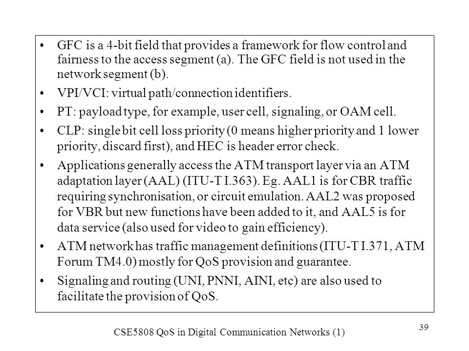 GFC is a 4-bit field that provides a framework for flow control and fairness to the access segment (a). The GFC field is not used in the network segment (b).