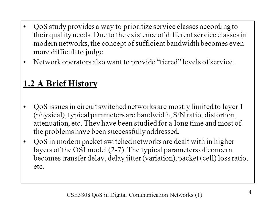 QoS study provides a way to prioritize service classes according to their quality needs. Due to the existence of different service classes in modern networks, the concept of sufficient bandwidth becomes even more difficult to judge.