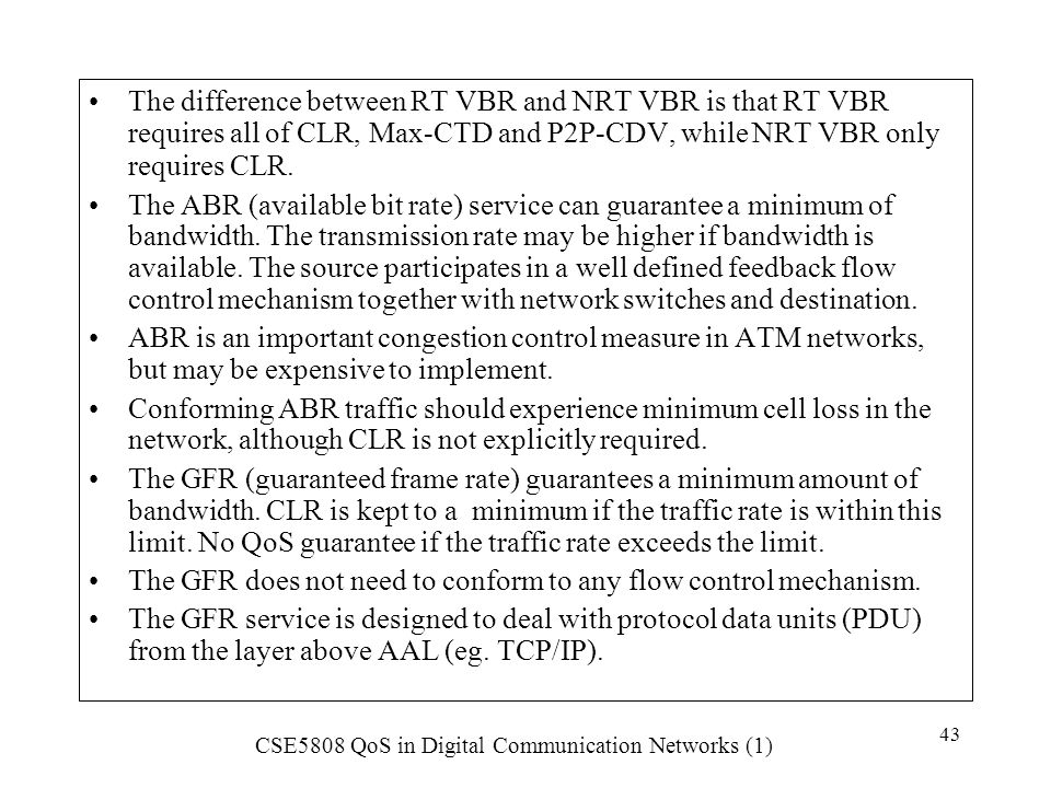 The difference between RT VBR and NRT VBR is that RT VBR requires all of CLR, Max-CTD and P2P-CDV, while NRT VBR only requires CLR.
