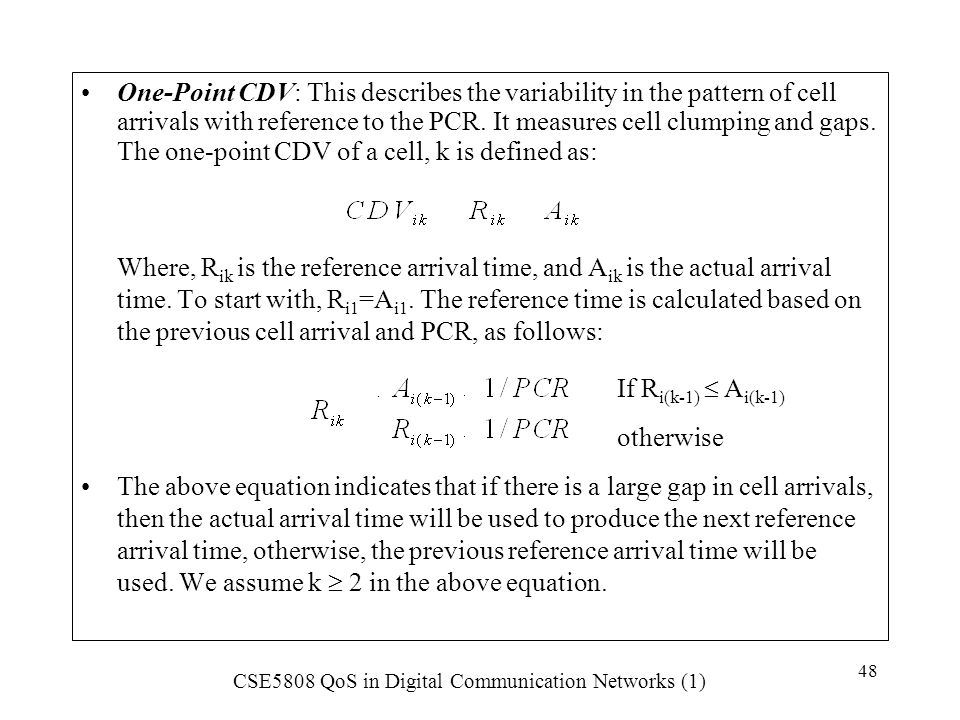 One-Point CDV: This describes the variability in the pattern of cell arrivals with reference to the PCR. It measures cell clumping and gaps. The one-point CDV of a cell, k is defined as: