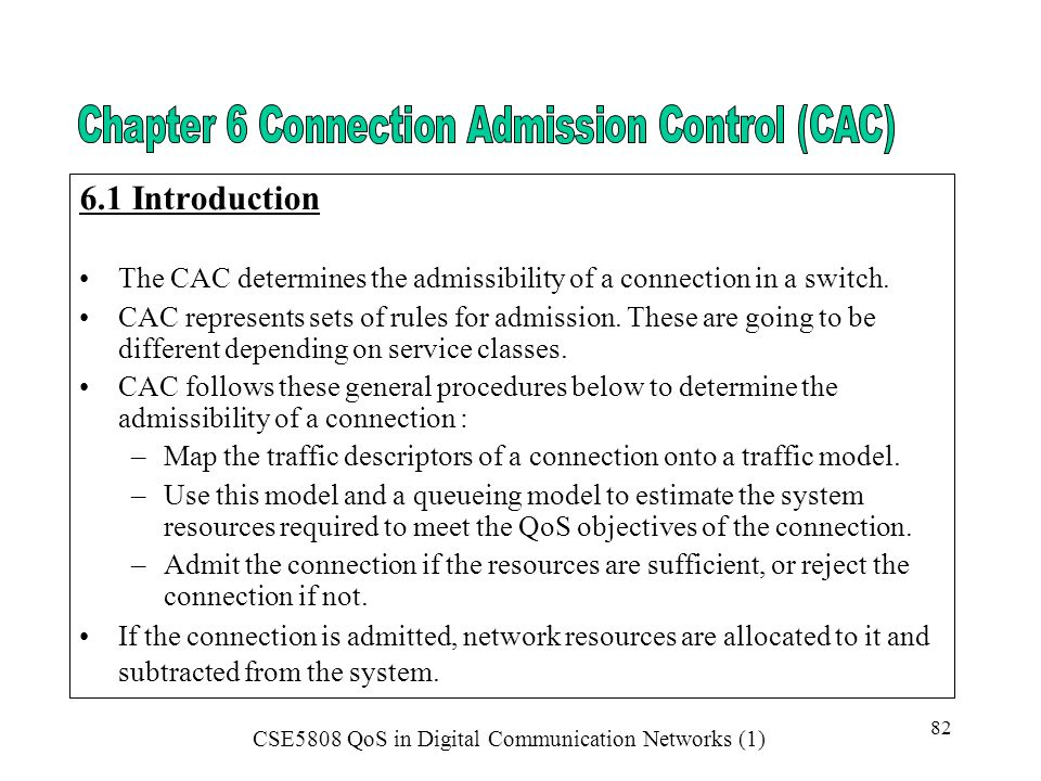 6.1 Introduction The CAC determines the admissibility of a connection in a switch.