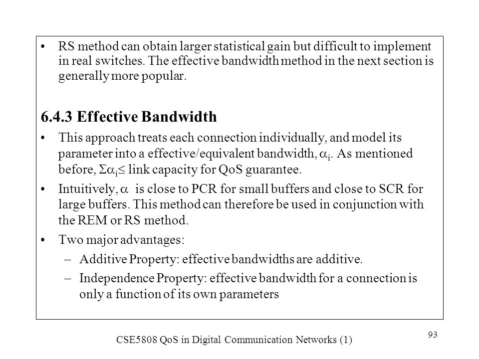 RS method can obtain larger statistical gain but difficult to implement in real switches. The effective bandwidth method in the next section is generally more popular.