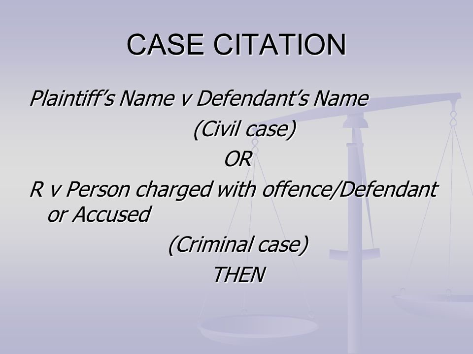 CASE CITATION Plaintiff's Name v Defendant's Name (Civil case) OR