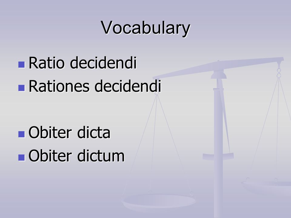 Vocabulary Ratio decidendi Rationes decidendi Obiter dicta