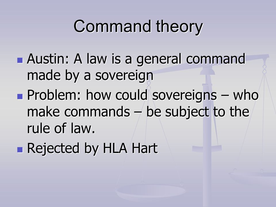 Command theory Austin: A law is a general command made by a sovereign