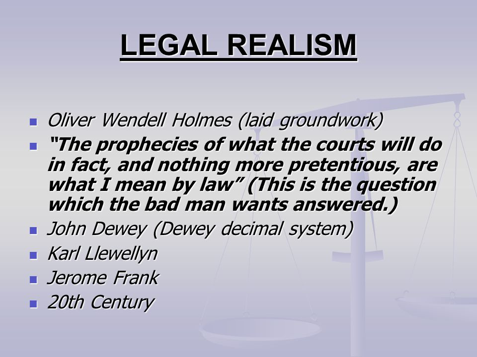 LEGAL REALISM Oliver Wendell Holmes (laid groundwork)