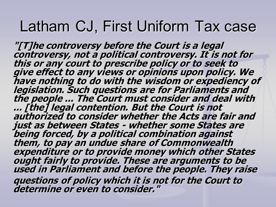 Latham CJ, First Uniform Tax case