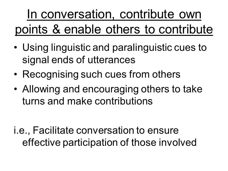 In conversation, contribute own points & enable others to contribute