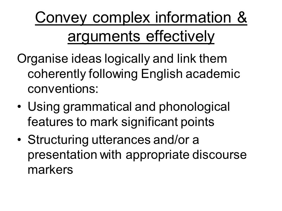 Convey complex information & arguments effectively