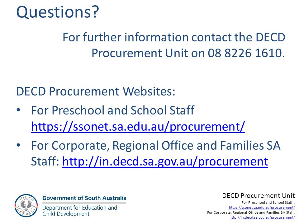 Questions For further information contact the DECD Procurement Unit on 08 8226 1610. DECD Procurement Websites:
