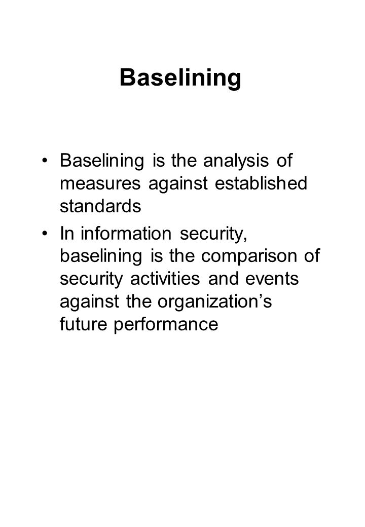 Baselining Baselining is the analysis of measures against established standards.