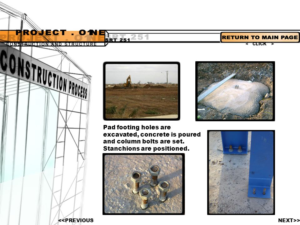 < CLICK > Pad footing holes are excavated, concrete is poured and column bolts are set. Stanchions are positioned.