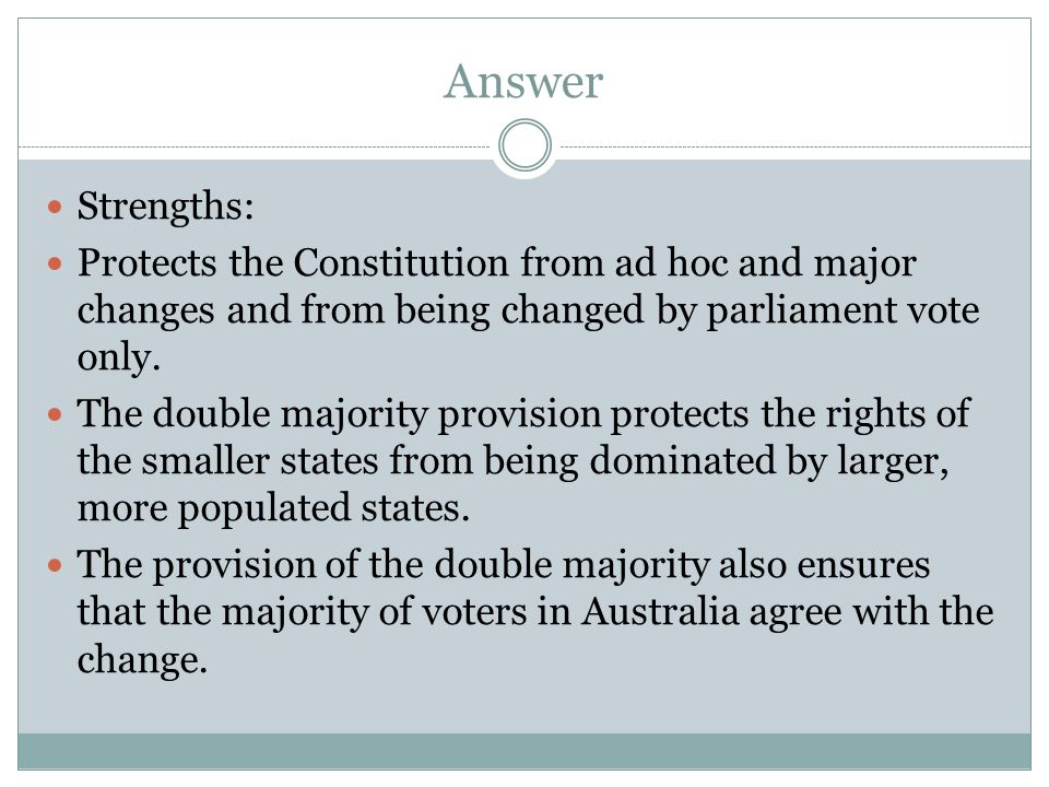 Answer Strengths: Protects the Constitution from ad hoc and major changes and from being changed by parliament vote only.