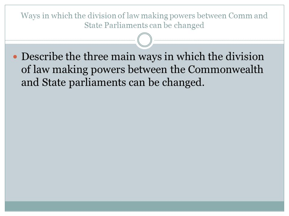 Ways in which the division of law making powers between Comm and State Parliaments can be changed