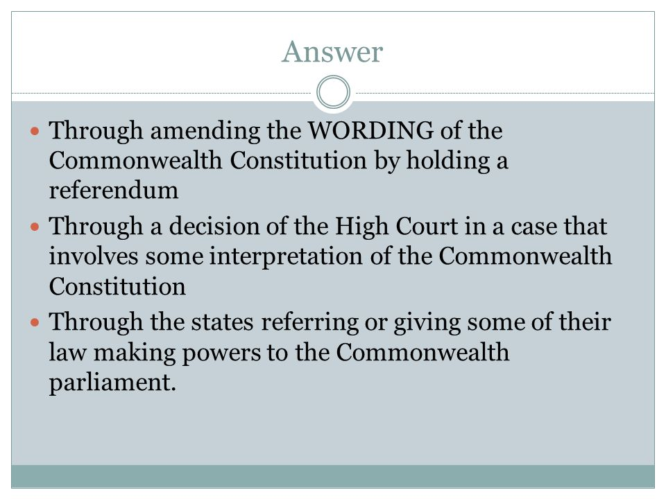 Answer Through amending the WORDING of the Commonwealth Constitution by holding a referendum.