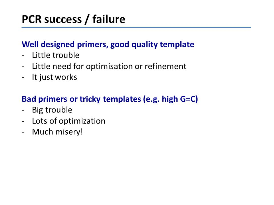 PCR success / failure Well designed primers, good quality template