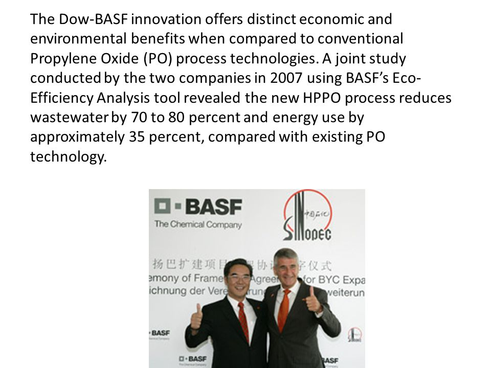 The Dow-BASF innovation offers distinct economic and environmental benefits when compared to conventional Propylene Oxide (PO) process technologies.