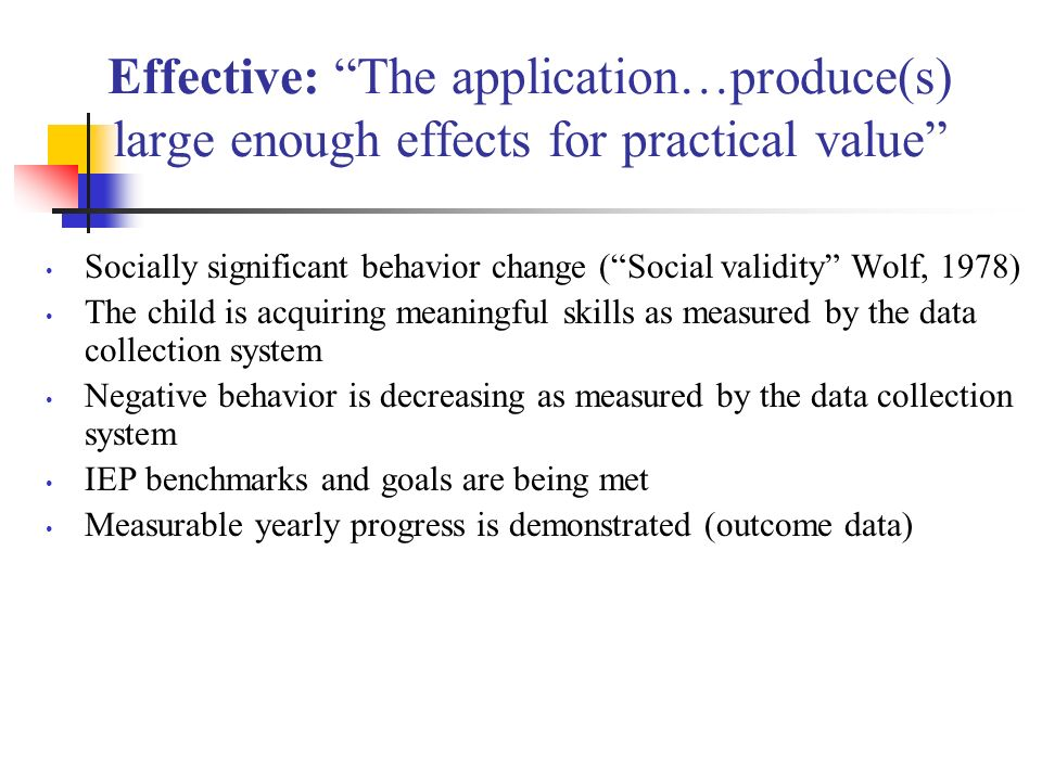 Effective: The application…produce(s) large enough effects for practical value