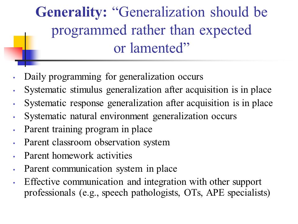 Generality: Generalization should be programmed rather than expected or lamented