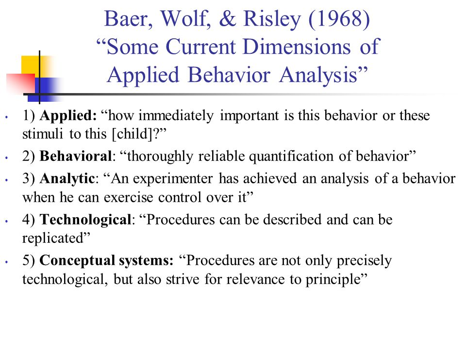Baer, Wolf, & Risley (1968) Some Current Dimensions of Applied Behavior Analysis