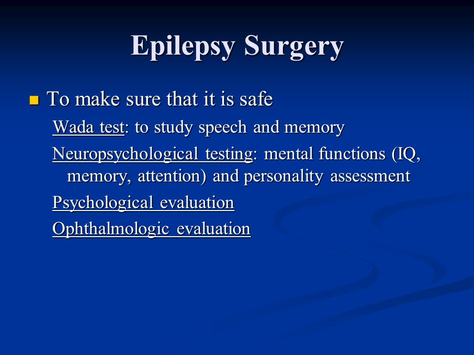 Epilepsy Surgery To make sure that it is safe