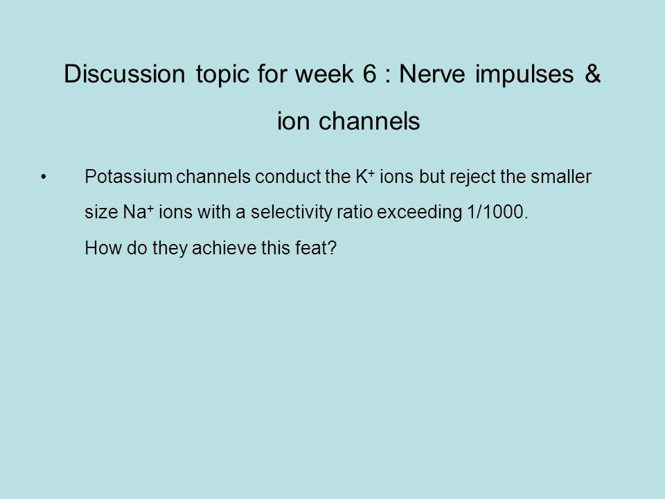 Discussion topic for week 6 : Nerve impulses & ion channels