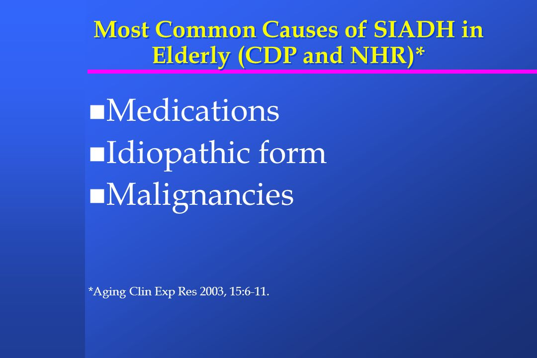 Most Common Causes of SIADH in Elderly (CDP and NHR)*