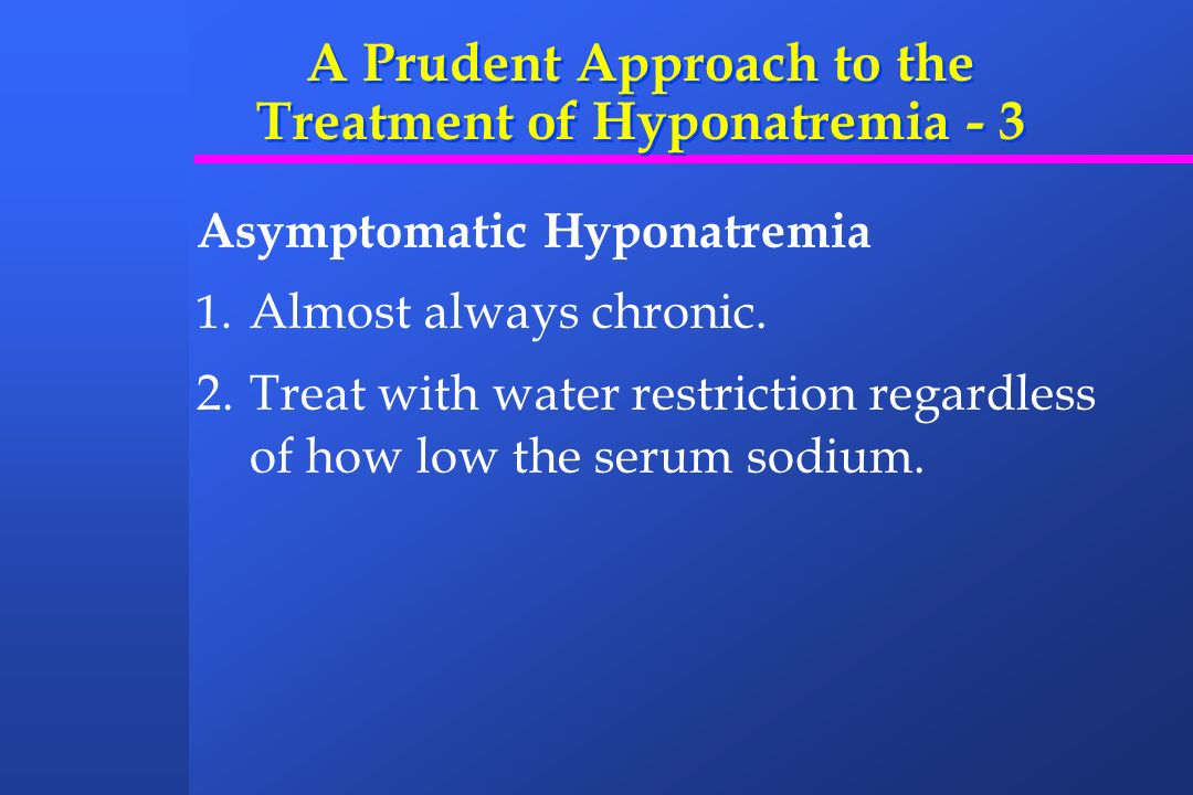 A Prudent Approach to the Treatment of Hyponatremia - 3