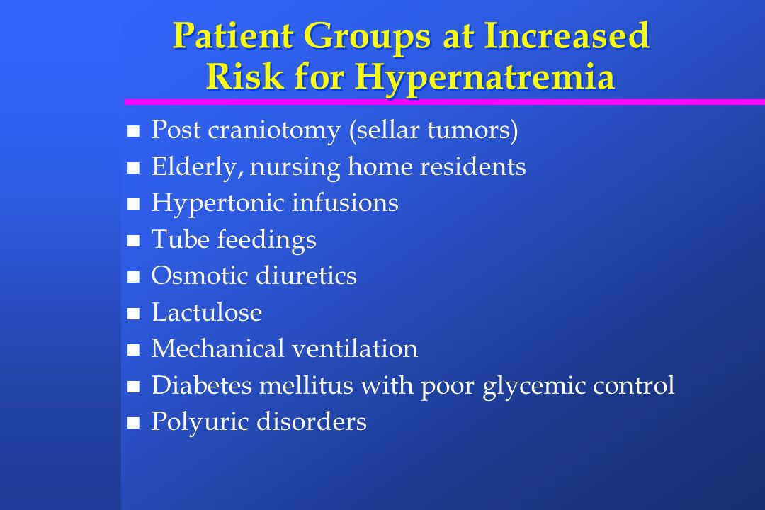Patient Groups at Increased Risk for Hypernatremia