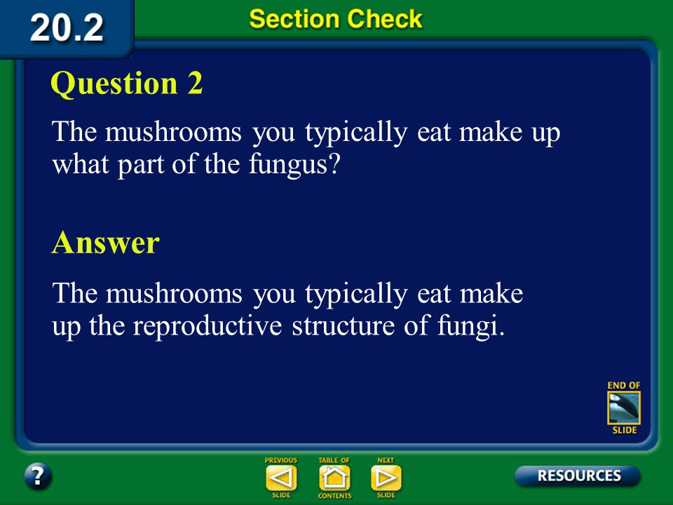Question 2 The mushrooms you typically eat make up what part of the fungus Answer.