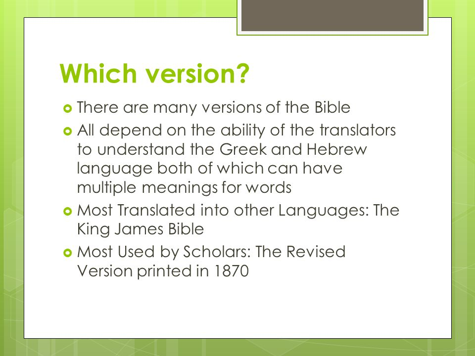 Which version There are many versions of the Bible