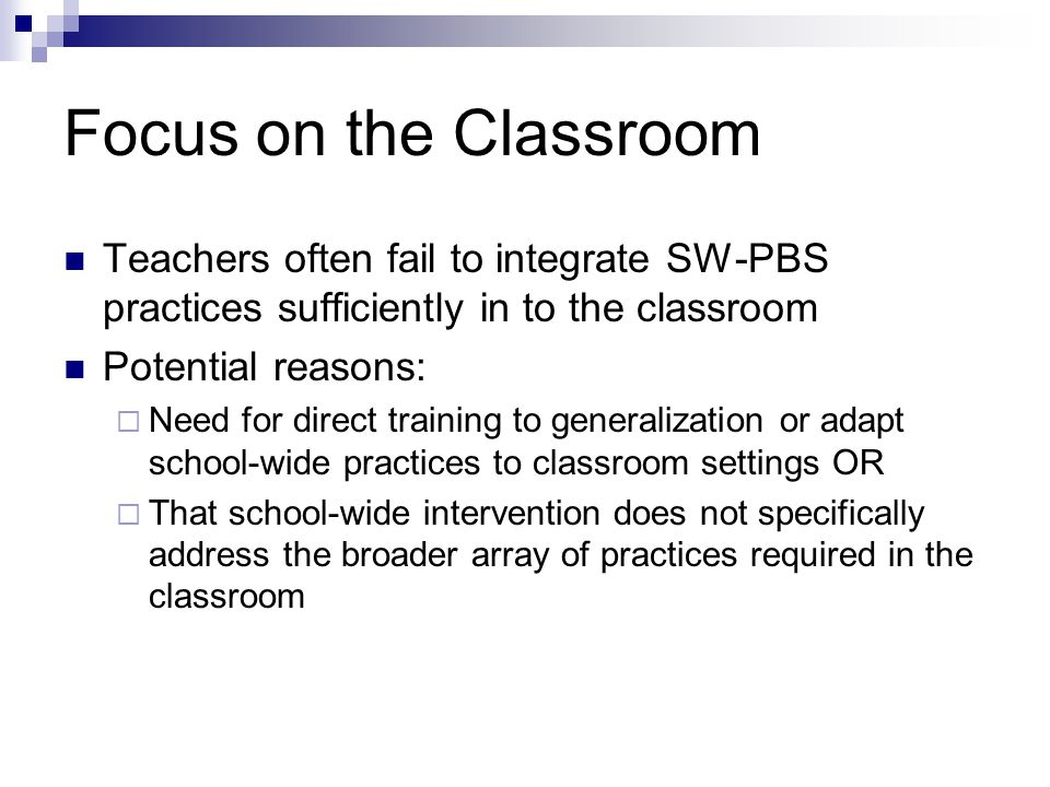 Focus on the Classroom Teachers often fail to integrate SW-PBS practices sufficiently in to the classroom.