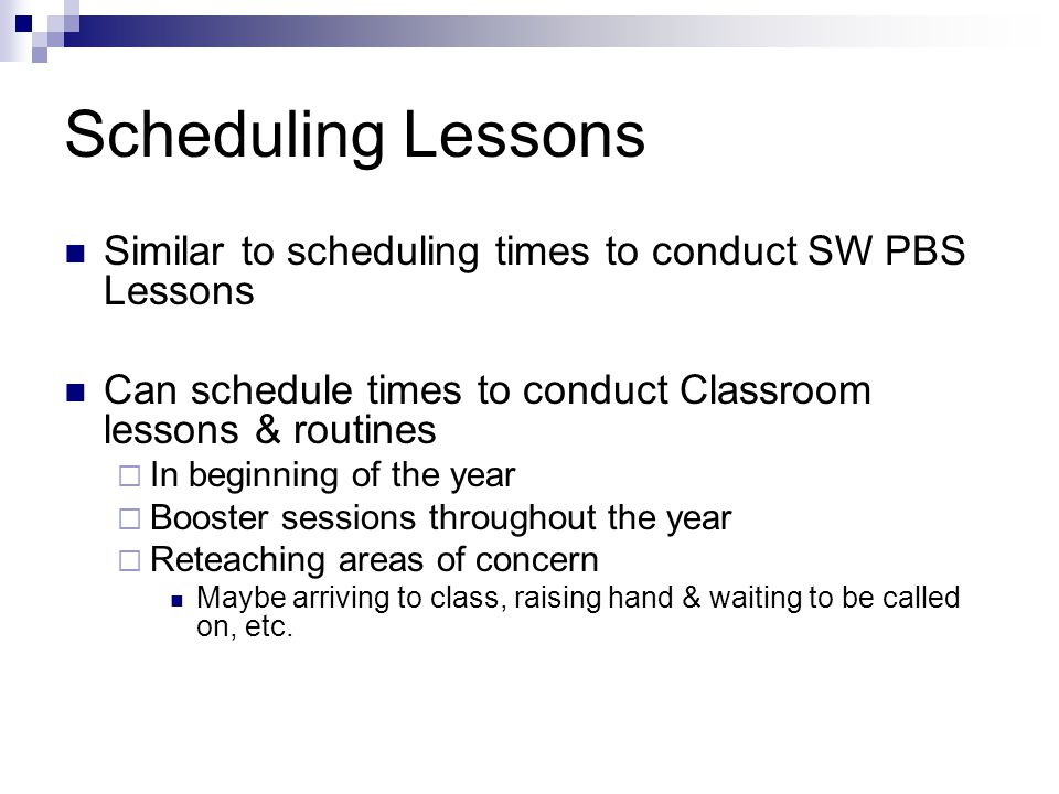 Scheduling Lessons Similar to scheduling times to conduct SW PBS Lessons. Can schedule times to conduct Classroom lessons & routines.
